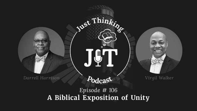 A Biblical Exposition of Unity - The Just Thinking Podcast - Episode 106