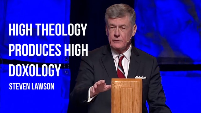 High Theology Produces High Doxology - Steven Lawson (G3 2018)