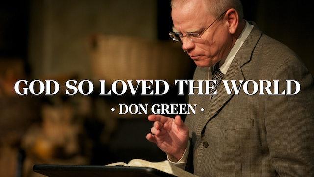 God So Loved the World (John 3:16) - Pastor Don Green