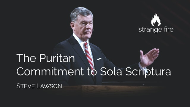 The Puritan Commitment to Sola Scriptura - Dr. Steven J. Lawson