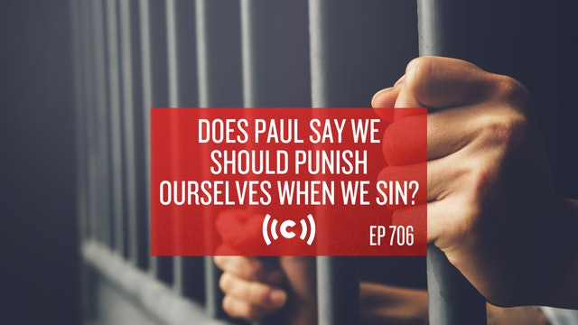 Does Paul Say We Should Punish Ourselves When We Sin? - Core Live - 5/14/21