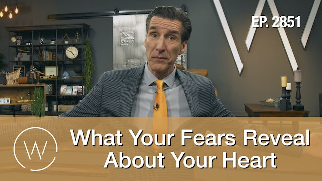 What Your Fears Reveal About Your Heart - Wretched TV