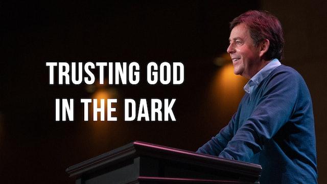 Trusting God in the Dark - Alistair Begg
