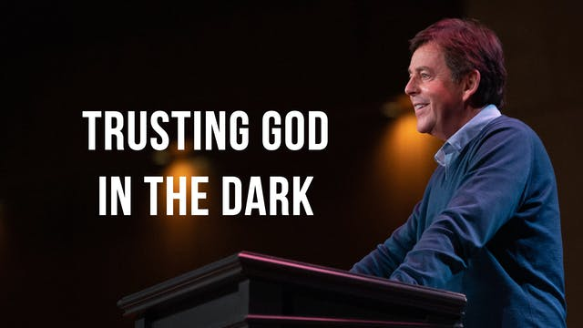 Trusting God in the Dark - Alistair Begg