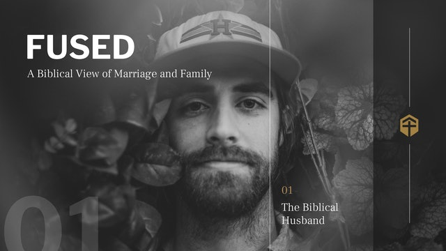 The Biblical Husband (Session 1) - Fused - For the Gospel
