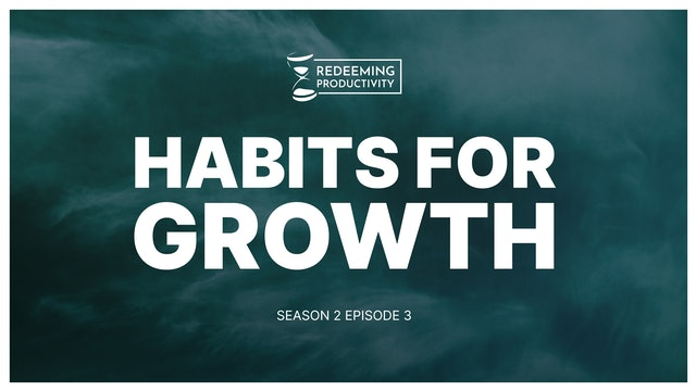 Habits for Growth with Darryl Dash - S2:E3 - Redeeming Productivity