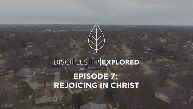 Discipleship Explored Episode 7 - Rejoicing in Christ