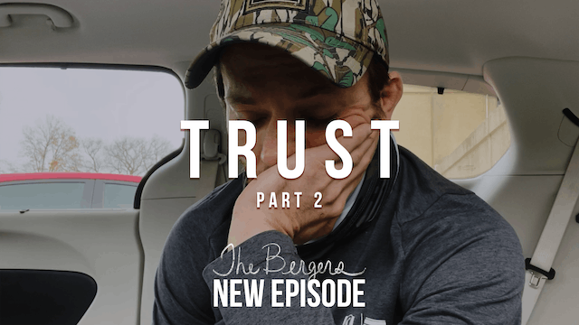 Trust (Part 2) - The Bergers Voyage of Life - Episode 7