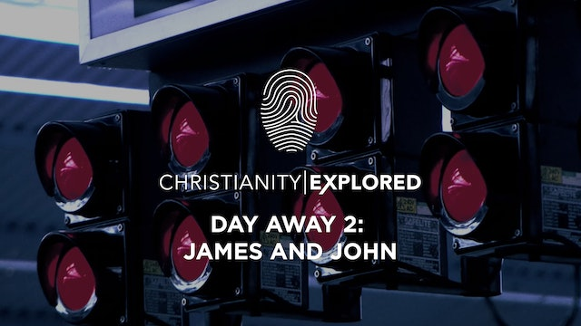 Day Away 2 - James and John - Christianity Explored