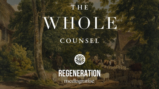 Regeneration - The Whole Counsel