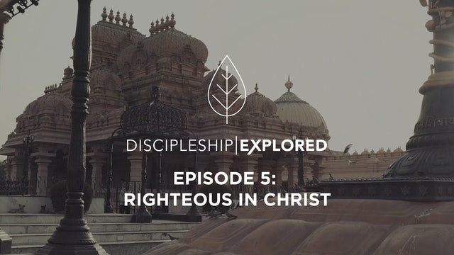 Discipleship Explored Episode 5 - Righteous in Christ