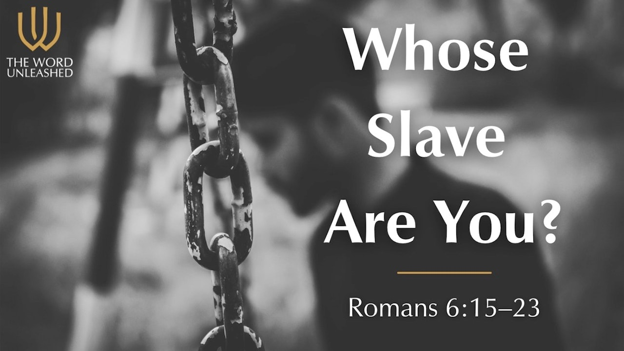 Whose Slave are You? - The Word Unleashed