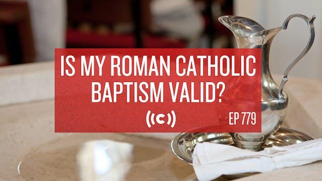 Is My Roman Catholic Baptism Valid? -...