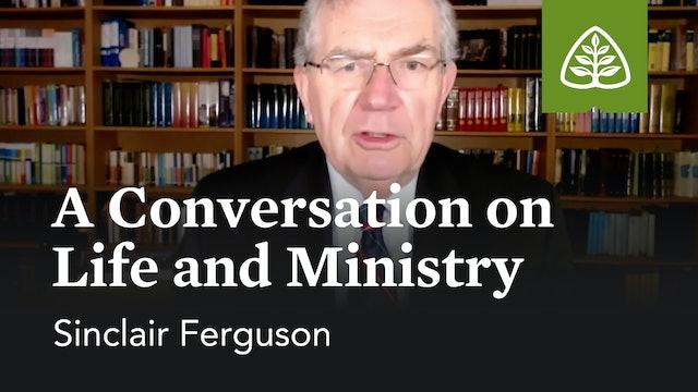 A Conversation on Life and Ministry – Sinclair Ferguson – Ligonier
