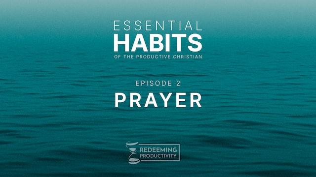 The Habit of Prayer - S01.E02 - Redeeming Productivity