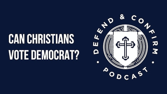 Can Christians vote Democrat? - Defend and Confirm Podcast