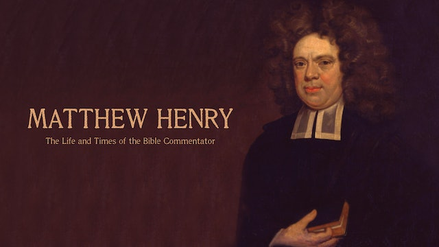 Matthew Henry - The Life and Times of the Bible Commentator