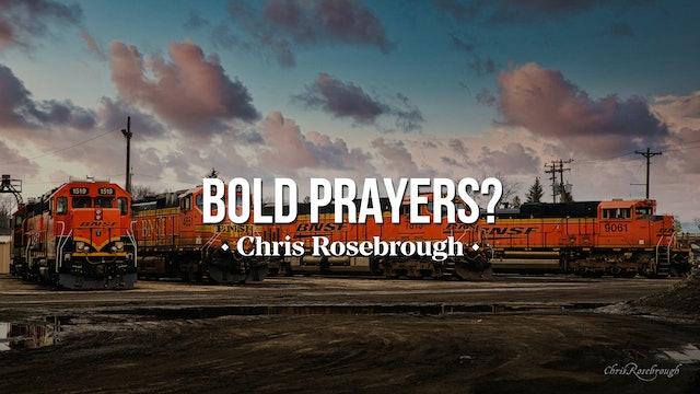 Bold Prayers? - Chris Rosebrough