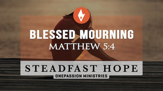 Blessed Mourning - Steadfast Hope - D...