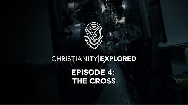 The Cross - Christianity Explored - Episode 4