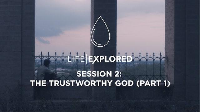 Life Explored Session 2 - The Trustworthy God (Part 1)
