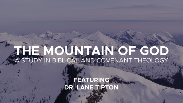 The Mountain of God - Sessions 3-4 - A Study in Biblical & Covenant Theology