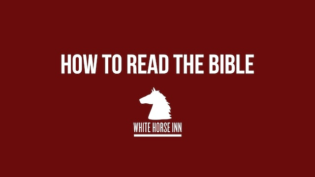 How To Read The Bible - The White Horse Inn