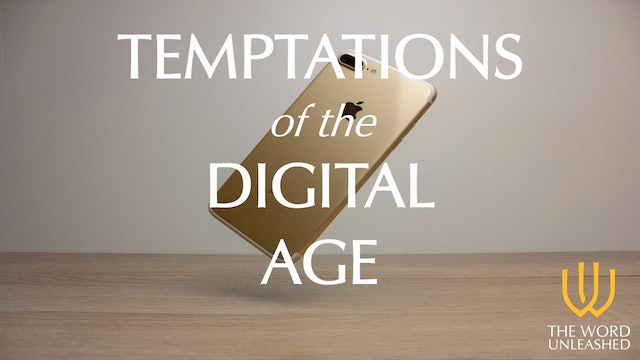 Temptations of the Digital Age - The Word Unleashed