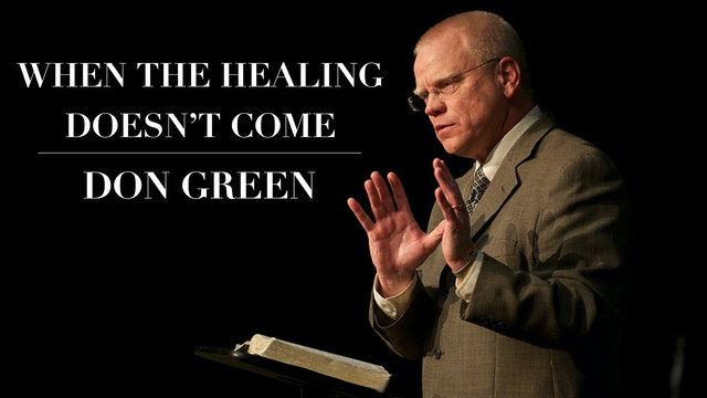When the Healing Doesn't Come - Don Green