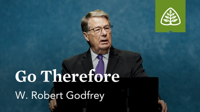 Go Therefore - W. Robert Godfrey - Ligonier