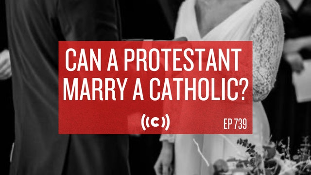Can a Protestant Marry a Catholic? - Core Live - 6/30/21