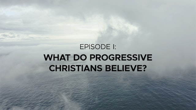 What Do Progressive Christians Believe? - Episode 1