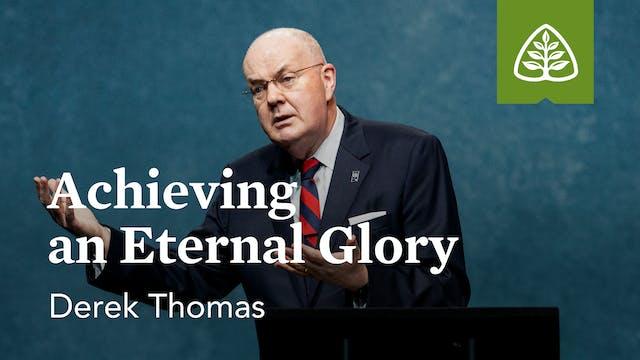 Achieving an Eternal Glory – Derek Th...