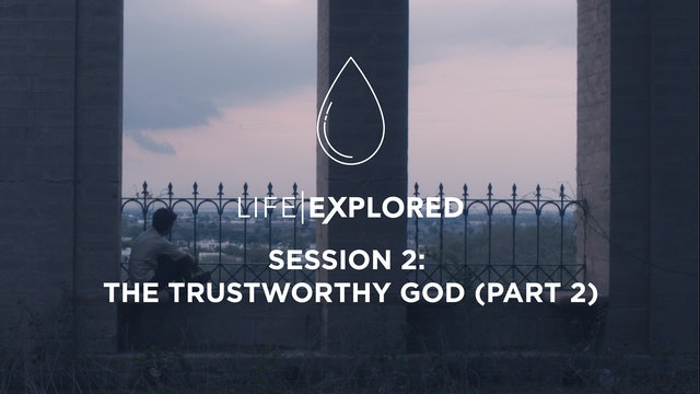 Life Explored Session 2 - The Trustworthy God (Part 2)