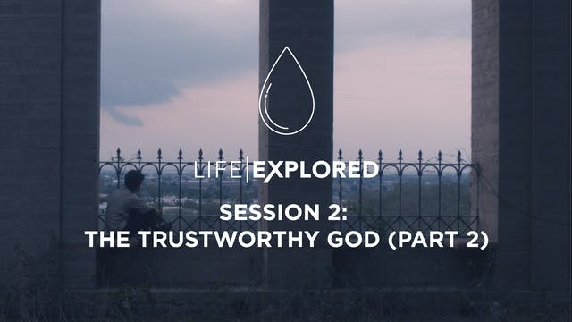 Life Explored Session 2 - The Trustwo...