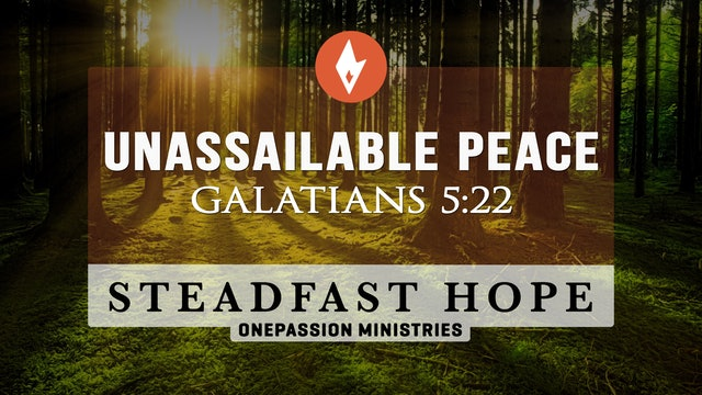 Unassailable Peace - Steadfast Hope - Dr. Steven J. Lawson - 8/25/21