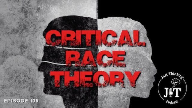 Critical Race Theory - The Just Thinking Podcast - Episode 108