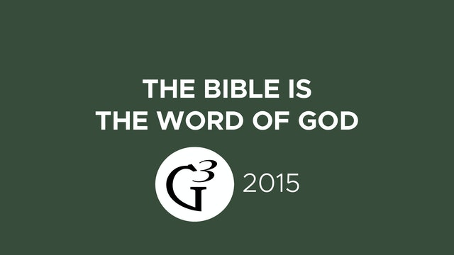The Bible is the Word of God - G3 Conference (2015)
