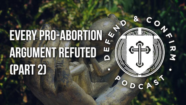 Every Pro-Abortion Argument Refuted (...