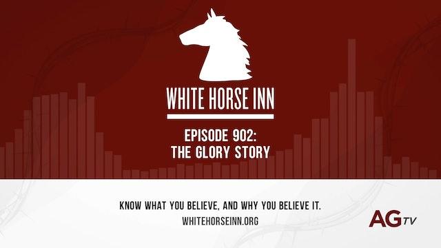 The Glory Story - The White Horse Inn - #902