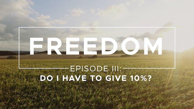 Do I Have to Give 10%? - Freedom: Epi...