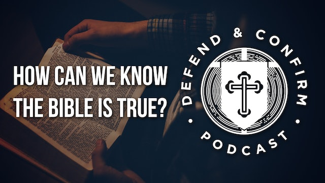 How Can we Know the Bible is True? - Defend and Confirm Podcast