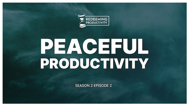 Why Productivity Can Never Give You Peace - S2:E2 - Redeeming Productivity