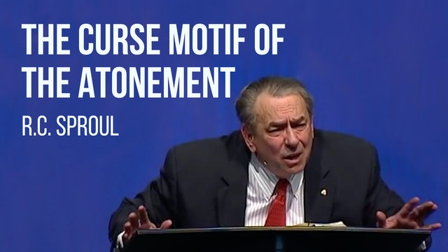 The Curse Motif of the Atonement - R.C. Sproul