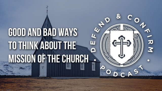 Good and Bad Ways to Think About the Mission of the Church - Defend and Confirm