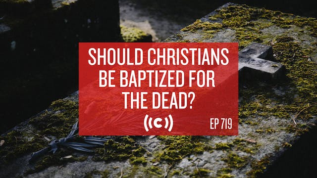 Should Christians Be Baptized for the...