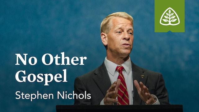 No Other Gospel - Stephen Nichols - Ligonier
