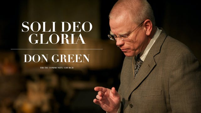 Soli Deo Gloria - Don Green - Truth C...
