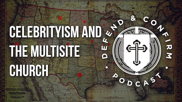 Celebrityism and the Multisite Church - Defend and Confirm Podcast