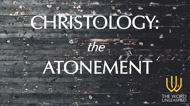 Christology: The Atonement - The Word Unleashed